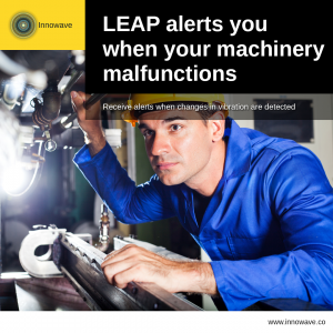Improving Machinery: LEAP alerts you when your machinery malfunctions